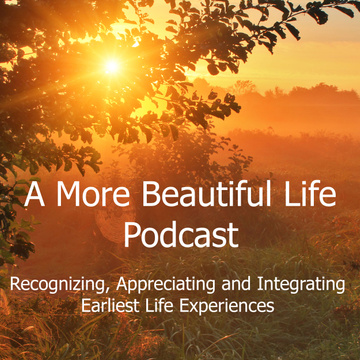 Margaret's Conversation Number One with Kate White on A More Beautiful Life Podcast:  Bridging Somatic Experiencing, Prenatal & Perinatal Therapy taught by Ray Castellino, and Biodynamic Craniosacral Therapy
